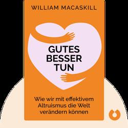 Gutes besser tun: Wie wir mit effektivem Altruismus die Welt verändern können von William MacAskill