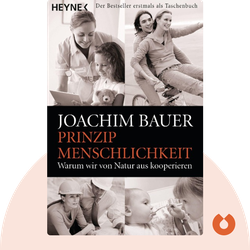 Prinzip Menschlichkeit: Warum wir von Natur aus kooperieren von Joachim Bauer