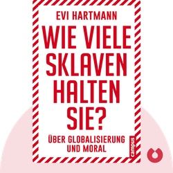 Wie viele Sklaven halten Sie?: Über Globalisierung und Moral von Evi Hartmann
