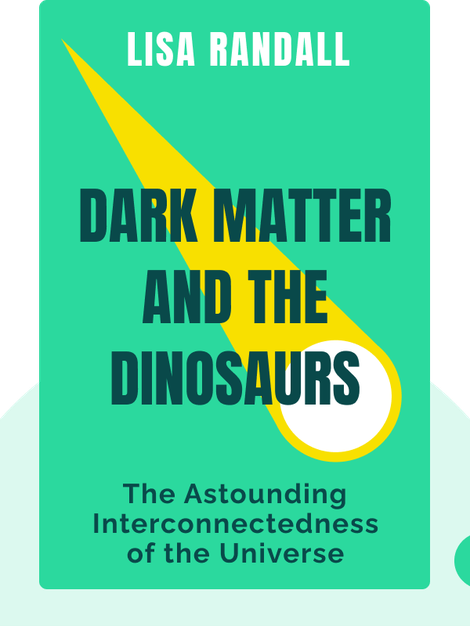 Dark Matter and the Dinosaurs: The Astounding Interconnectedness of the Universe von Lisa Randall