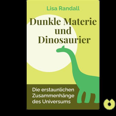 Dunkle Materie und Dinosaurier von Lisa Randall