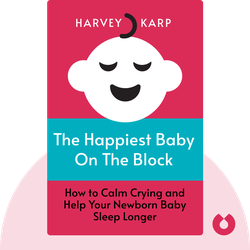 The Happiest Baby on the Block: The New Way to Calm Crying and Help Your Newborn Baby Sleep Longer by Harvey Karp