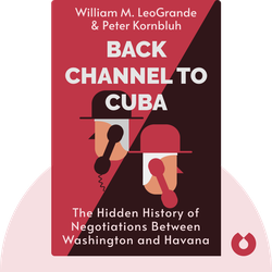 Back Channel to Cuba: The Hidden History of Negotiations Between Washington and Havana by William M. LeoGrande & Peter Kornbluh