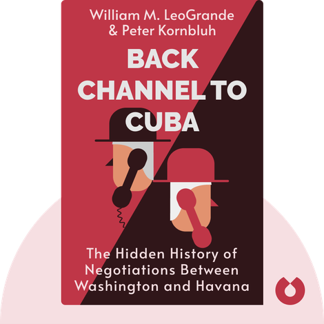 Back Channel to Cuba by William M. LeoGrande & Peter Kornbluh