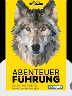 Abenteuer Führung: Der Survival Guide für den ersten Führungsjob by Mario Neumann