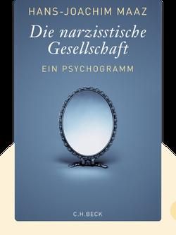 Die narzisstische Gesellschaft: Ein Psychogramm by Hans-Joachim Maaz