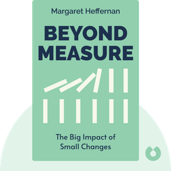 Beyond Measure: The Big Impact of Small Changes by Margaret Heffernan