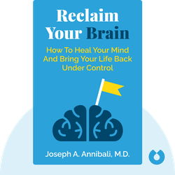 Reclaim Your Brain: How to Calm Your Thoughts, Heal Your Mind and Bring Your Life Back Under Control by Joseph A. Annibali, M.D.