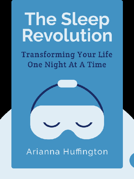The Sleep Revolution: Transforming Your Life One Night At A Time by Arianna Huffington
