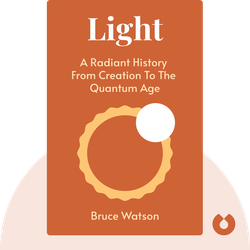 Light: A Radiant History from Creation to the Quantum Age von Bruce Watson