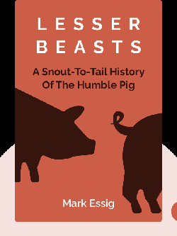 Lesser Beasts: A Snout-to-Tail History of the Humble Pig von Mark Essig