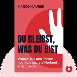 Du bleibst, was du bist: Warum bei uns immer noch die soziale Herkunft entscheidet von Marco Maurer