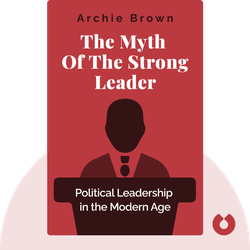 The Myth of the Strong Leader: Political Leadership in the Modern Age von Archie Brown