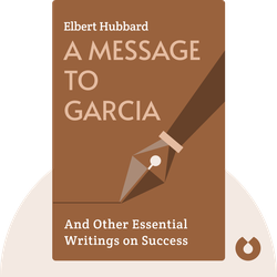 A Message to Garcia: And Other Essential Writings on Success by Elbert Hubbard