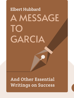 A Message to Garcia: And Other Essential Writings on Success von Elbert Hubbard