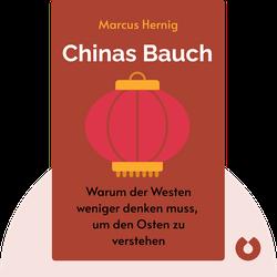 Chinas Bauch: Warum der Westen weniger denken muss, um den Osten besser zu verstehen von Marcus Hernig
