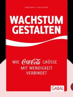 Wachstum gestalten: Wie Coca-Cola Größe mit Wendigkeit verbindet von David Butler & Linda Tischler
