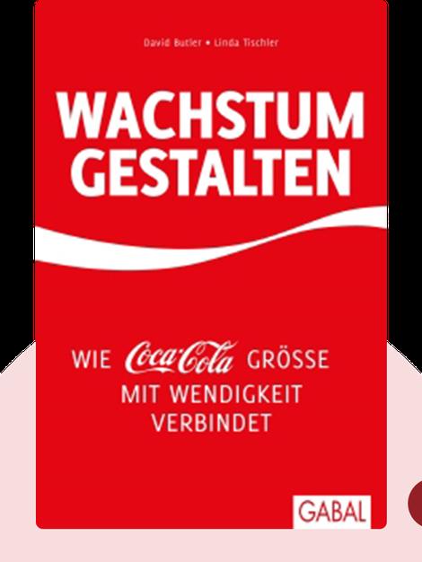 Wachstum gestalten: Wie Coca-Cola Größe mit Wendigkeit verbindet by David Butler & Linda Tischler
