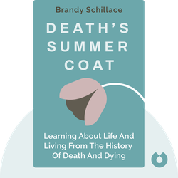 Death's Summer Coat: What the History of Death and Dying Teaches Us About Life and Living von Brandy Schillace