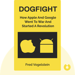 Dogfight: How Apple and Google Went to War and Started a Revolution by Fred Vogelstein