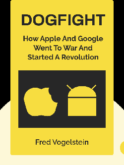 Dogfight: How Apple and Google Went to War and Started a Revolution von Fred Vogelstein