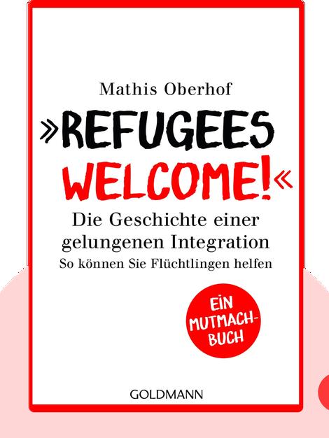 Refugees Welcome!: Die Geschichte einer gelungenen Integration. So können Sie Flüchtlingen helfen by Mathis Oberhof & Carsten Tergast
