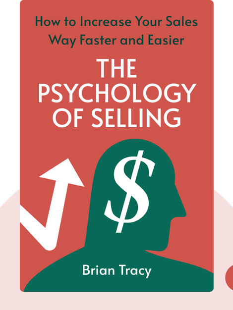 The Psychology of Selling: Increase your sales faster and easier than you ever thought possible by Brian Tracy