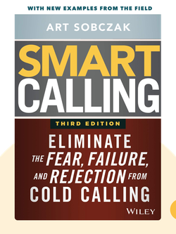 Smart Calling: Eliminate the Fear, Failure, and Rejection from Cold Calling von Art Sobczak