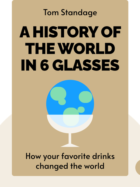A History of the World in 6 Glasses: How your favorite drinks changed the world von Tom Standage