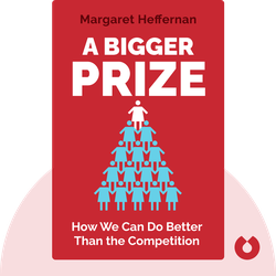 A Bigger Prize: How We Can Do Better Than the Competition by Margaret Heffernan