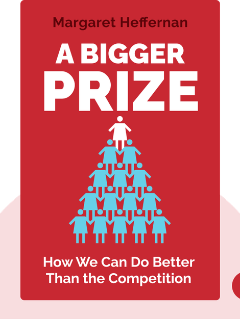 A Bigger Prize: How We Can Do Better Than the Competition von Margaret Heffernan