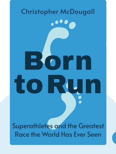 Born to Run: A Hidden Tribe, Superathletes and the Greatest Race the World Has Never Seen by Christopher McDougall