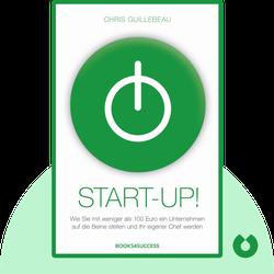 Start-up!: Wie Sie mit weniger als 100 Euro ein Unternehmen auf die Beine stellen und Ihr eigener Chef werden by Chris Guillebeau