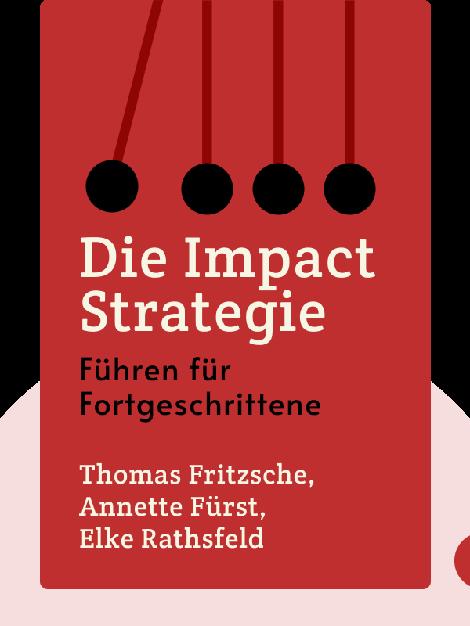 Die Impact-Strategie: Führen für Fortgeschrittene by Thomas Fritzsche, Annette Fürst, Elke Rathsfeld