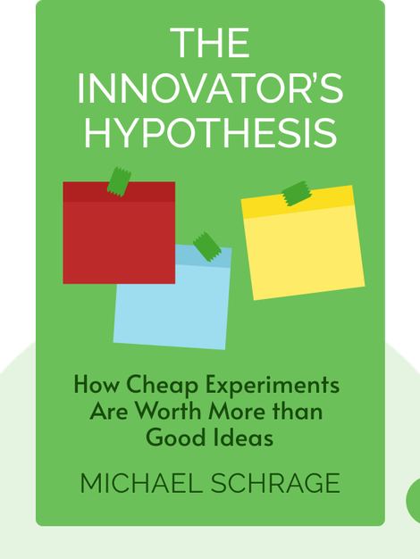 The Innovator's Hypothesis: How Cheap Experiments Are Worth More than Good Ideas by Michael Schrage