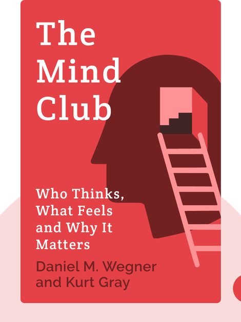 The Mind Club: Who Thinks, What Feels and Why It Matters by Daniel M. Wegner and Kurt Gray