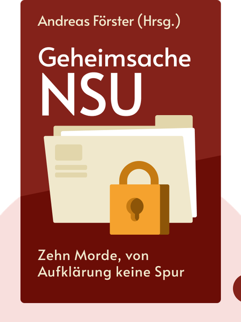 Geheimsache NSU: Zehn Morde, von Aufklärung keine Spur von Andreas Förster (Hrsg.)