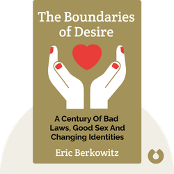 The Boundaries of Desire: A Century of Bad Laws, Good Sex and Changing Identities by Eric Berkowitz