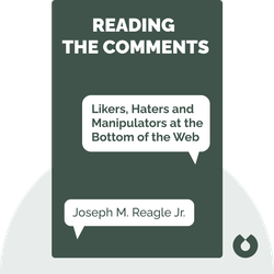 Reading the Comments: Likers, Haters and Manipulators at the Bottom of the Web by Joseph M. Reagle Jr.