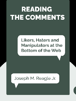 Reading the Comments: Likers, Haters and Manipulators at the Bottom of the Web von Joseph M. Reagle Jr.