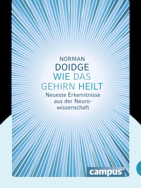 Wie das Gehirn heilt: Neueste Erkenntnisse aus der Neurowissenschaft von Norman Doidge