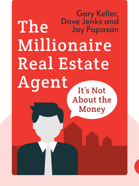 The Millionaire Real Estate Agent: It's Not About the Money by Gary Keller with Dave Jenks and Jay Papasan
