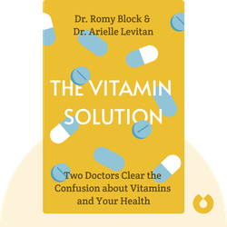 The Vitamin Solution: Two Doctors Clear the Confusion about Vitamins and Your Health by Dr. Romy Block & Dr. Arielle Levitan