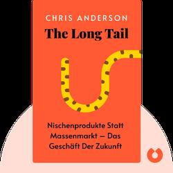 The Long Tail: Nischenprodukte statt Massenmarkt – das Geschäft der Zukunft von Chris Anderson