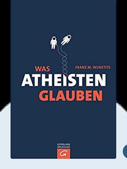 Was Atheisten glauben by Franz M. Wuketits