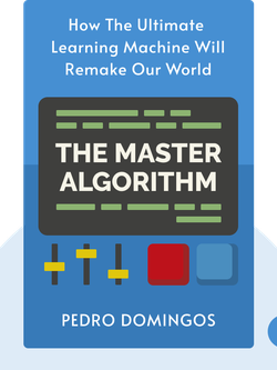 The Master Algorithm: How The Quest For The Ultimate Learning Machine Will Remake Our World by Pedro Domingos