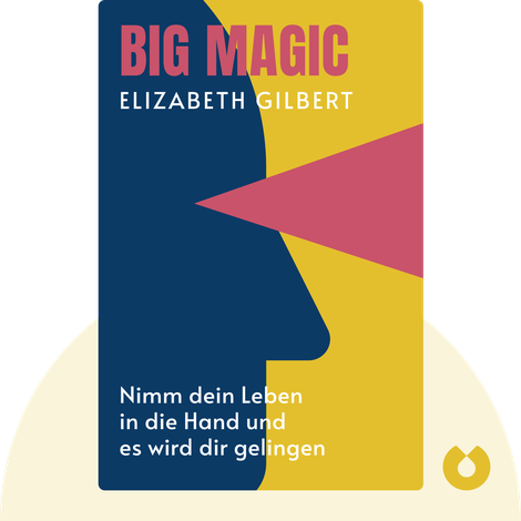 Big Magic von Elizabeth Gilbert