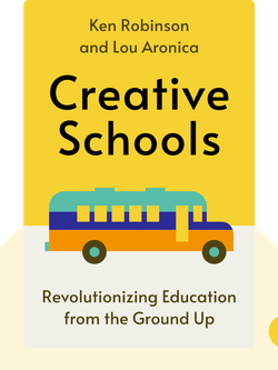 Creative Schools: Revolutionizing Education from the Ground Up by Ken Robinson and Lou Aronica