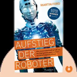 Aufstieg der Roboter: Wie unsere Arbeitswelt gerade auf den Kopf gestellt wird – und wie wir darauf reagieren müssen von Martin Ford