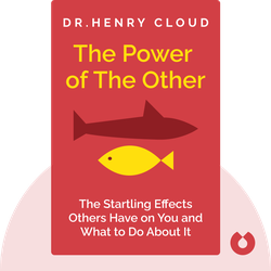 The Power of the Other: The Startling Effects Other People Have on You, from the Boardroom to the Bedroom and Beyond – and What to Do About It by Dr. Henry Cloud